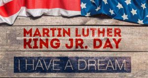 Martin Luther King Jr. Day - I Have a Dream